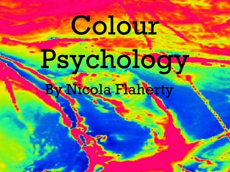 Colour Psychology By Nicola Flaherty. Colour psychology is the profound impact that different colours have on individual beings mentally, physically and.