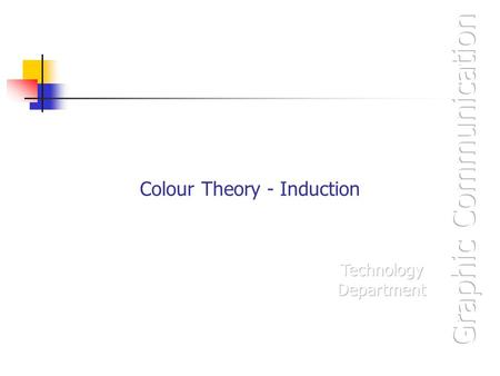 Colour Theory - Induction. Colour theory will be required in two different areas of the Standard Grade Graphic Communication course : You will need to.