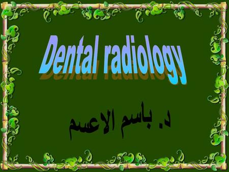 Dental radiology د. باسم الاعسم.