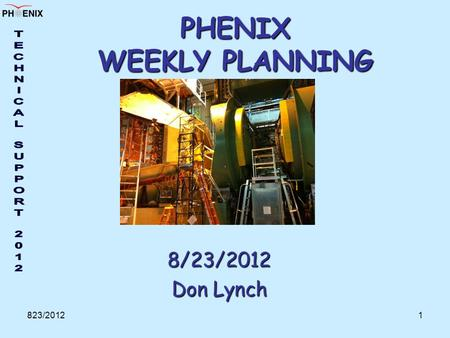 823/20121 PHENIX WEEKLY PLANNING 8/23/2012 Don Lynch.