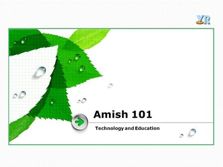 Amish 101 Technology and Education. Technology  Averse Technology  Weaken the family structure  Cause vanity  Create inequality.