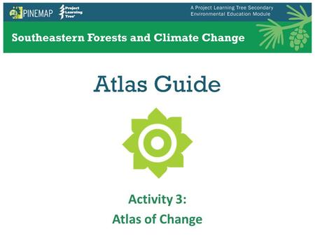 Atlas Guide Activity 3: Atlas of Change. Watch the Video An Introduction to the Climate Change Atlas: How Does It Work? Go to
