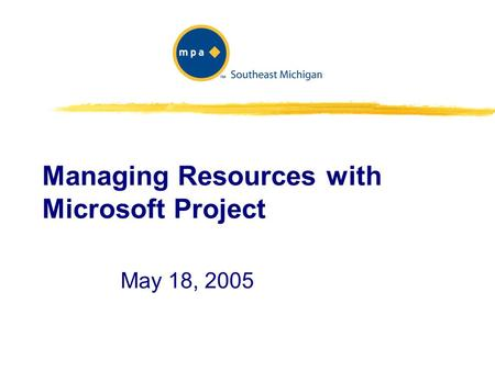 Managing Resources with Microsoft Project May 18, 2005.