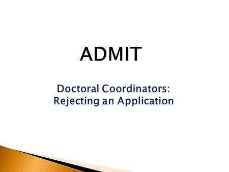 Doctoral Coordinators: Rejecting an Application ADMIT.