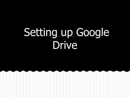 Setting up Google Drive. Collaborating Opening Your Drive Open Google Drive from the launcher or from the apps (if the icon is not showing in the launcher)