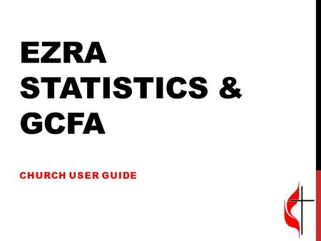 EZRA STATISTICS & GCFA CHURCH USER GUIDE. LOGGING IN The first time you log in to the program, you will be led through initial steps to set up your account.