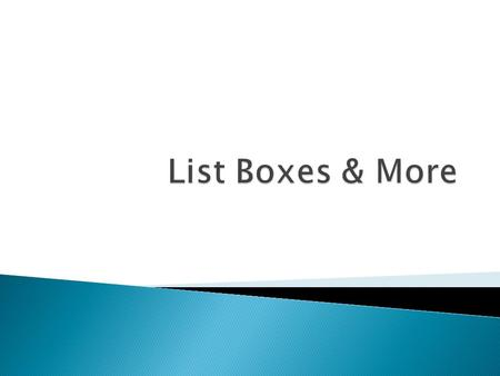  A ListBox control displays a list of items and allows the user to select one or more  Drag from Toolbox to create this control on a form.