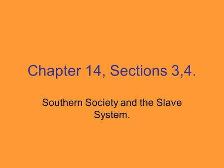Chapter 14, Sections 3,4. Southern Society and the Slave System.