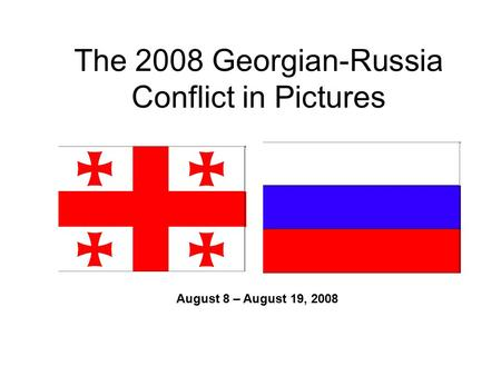 The 2008 Georgian-Russia Conflict in Pictures August 8 – August 19, 2008.
