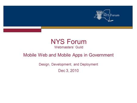 NYS Forum Webmasters' Guild Mobile Web and Mobile Apps in Government Design, Development, and Deployment Dec 3, 2010.