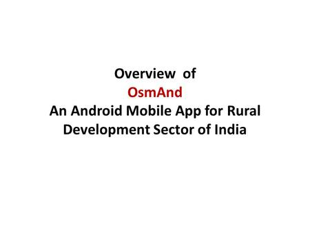 Overview of OsmAnd An Android Mobile App for Rural Development Sector of India.