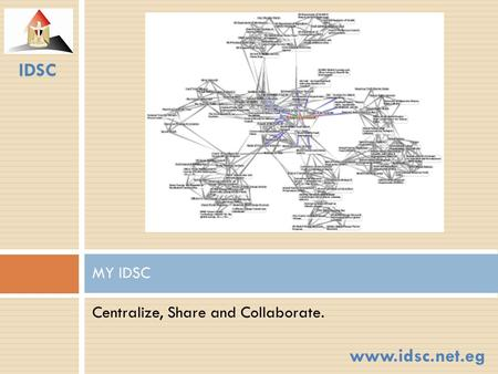 Centralize, Share and Collaborate. MY IDSC IDSC www.idsc.net.eg.