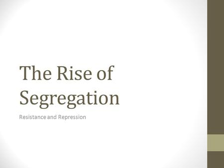 The Rise of Segregation Resistance and Repression.