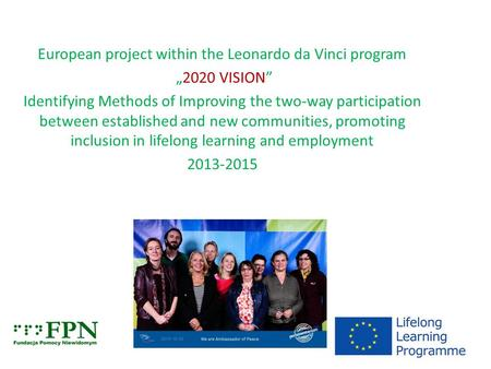 "European project within the Leonardo da Vinci program ""2020 VISION"" Identifying Methods of Improving the two-way participation between established and."