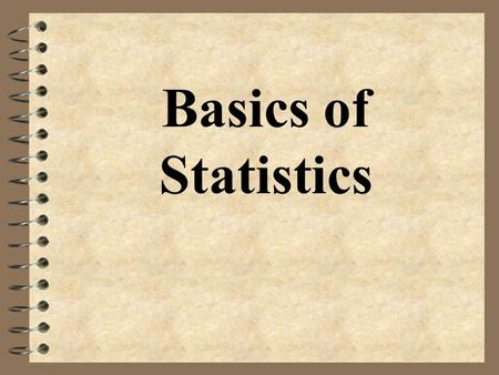Basics of Statistics. Statistics 4 the science of collecting, analyzing, and drawing conclusions from data.