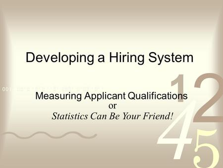 Developing a Hiring System Measuring Applicant Qualifications or Statistics Can Be Your Friend!