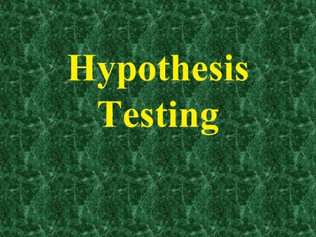 Hypothesis Testing. Outline of Today's Discussion 1.Logic of Hypothesis Testing 2.Evaluating Hypotheses Please refrain from typing, surfing or printing.