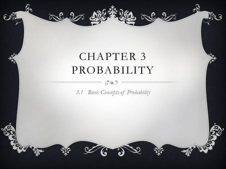 CHAPTER 3 PROBABILITY 3.1 Basic Concepts of Probability.