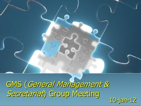 GMS (General Management & Secretariat) Group Meeting 10-jan-12.