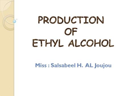 PRODUCTION OF ETHYL ALCOHOL