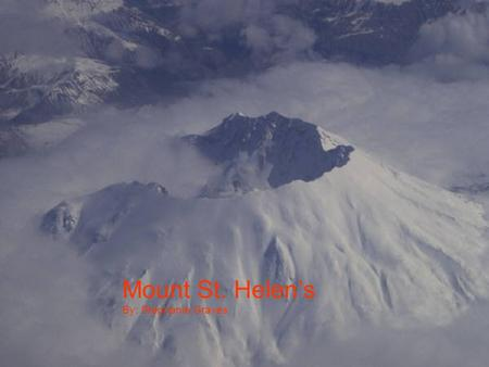 Mount St. Helen's By: Stephanie Graves Mount St. Helen's is located in the state of Washington.