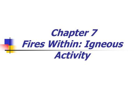 Chapter 7 Fires Within: Igneous Activity