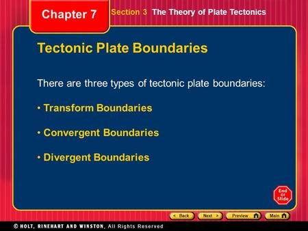 < BackNext >PreviewMain Chapter 7 Tectonic Plate Boundaries There are three types of tectonic plate boundaries: Transform Boundaries Convergent Boundaries.