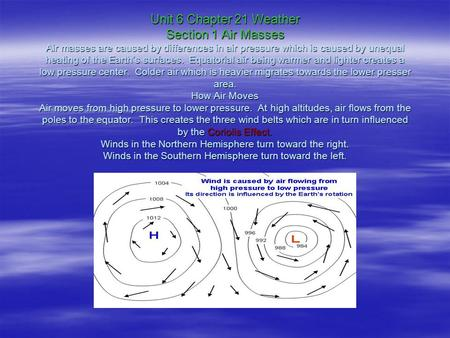 Unit 6 Chapter 21 Weather Section 1 Air Masses Air masses are caused by differences in air pressure which is caused by unequal heating of the <strong>Earth</strong>'s surfaces.