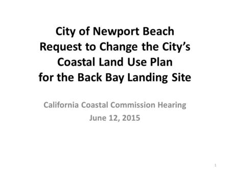 City of Newport Beach Request to Change the City's Coastal Land Use Plan for the Back Bay Landing Site California Coastal Commission Hearing June 12, 2015.