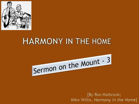 [By Ron Halbrook; Mike Willis, Harmony in the Home]