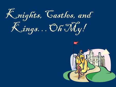 Knights, Castles, and Kings…Oh My!