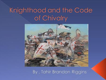  Knighthood was based on the code of chivalry.  The Code of Chivalry was a behavioral code for the knights.  Knighthood and the Code of Chivalry originated.