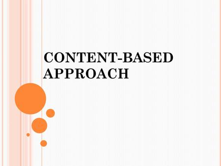 CONTENT-BASED APPROACH. B ACKGROUND Background: Content-Based Approach is: An approach for second or foreign language learning. Integrates language with.