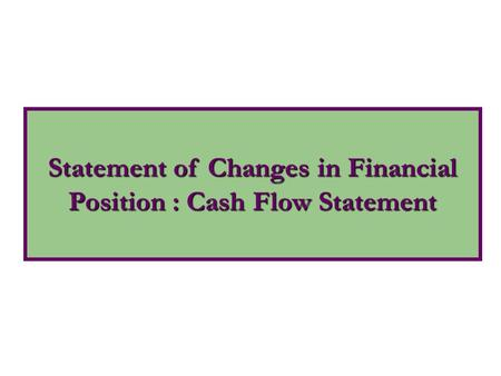 Statement of Changes in Financial Position : Cash Flow Statement
