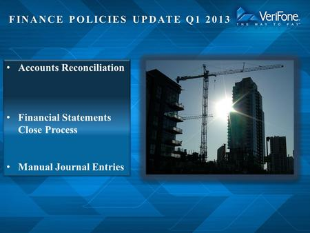 FINANCE POLICIES UPDATE Q1 2013 Accounts Reconciliation Financial Statements Close Process Manual Journal Entries Accounts Reconciliation Financial Statements.