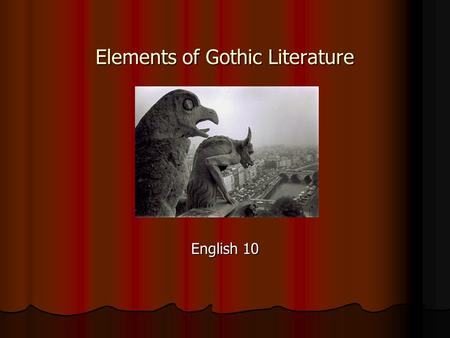 Elements of Gothic Literature English 10. Gothic Elements include the Following 1. Setting in a castle or secluded locale. sometimes seemingly abandoned,