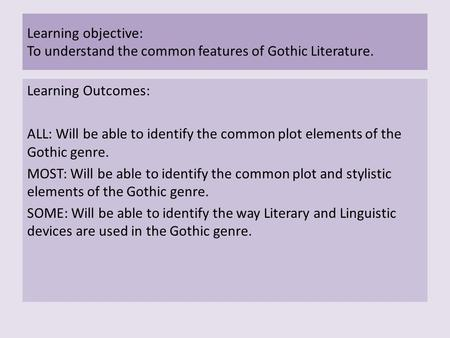 Learning objective: To understand the common features of Gothic Literature. Learning Outcomes: ALL: Will be able to identify the common plot elements.