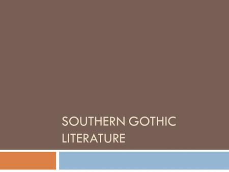 SOUTHERN GOTHIC LITERATURE. Southern Gothic Genre  Gothic literature originated in 18 th century England  Early gothic writers used the genre in part.
