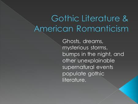 Ghosts, dreams, mysterious storms, bumps in the night, and other unexplainable supernatural events populate gothic literature.