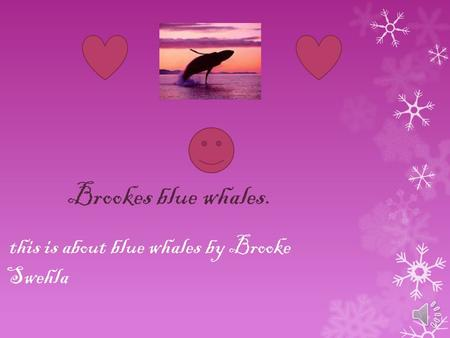 this is about blue whales by Brooke Swehla Brookes blue whales.