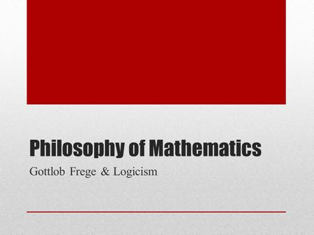 Philosophy of Mathematics Gottlob Frege & Logicism.