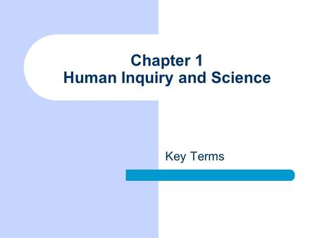 Chapter 1 Human Inquiry and Science Key Terms. Replication Repeating a study and checking to see if the same results are produced each time. Theory Systematic.