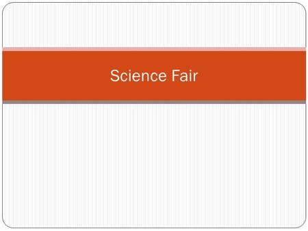 Science Fair. Question? Is the topic interesting enough to read about? Can you measure changes to the important factors (variables) using a number that.