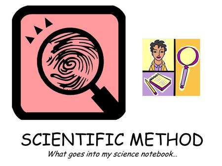 SCIENTIFIC METHOD What goes into my science notebook…