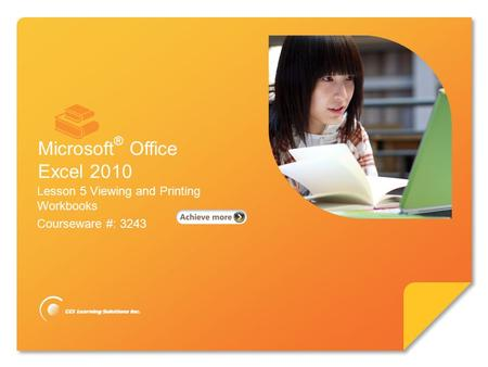 Microsoft ® Excel 2010 Core Skills Lesson 5 Viewing and Printing Workbooks Courseware #: 3243 Microsoft ® Office Excel 2010.