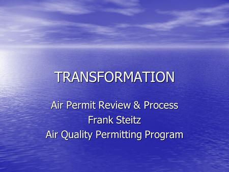 TRANSFORMATION Air Permit Review & Process Frank Steitz Air Quality Permitting Program.