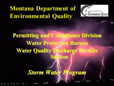 0 Montana Department of Environmental Quality Permitting and Compliance Division Water Protection Bureau Water Quality Discharge Permits Section Storm.