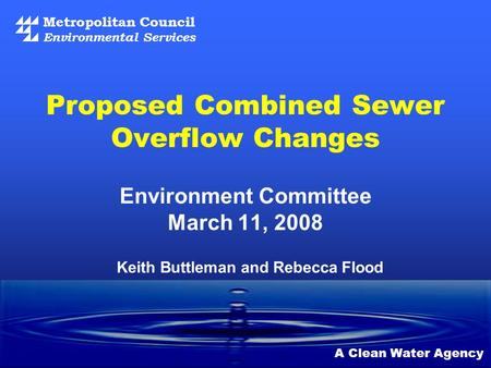 Metropolitan Council Environmental Services A Clean Water Agency Proposed Combined Sewer Overflow Changes Environment Committee March 11, 2008 Keith Buttleman.