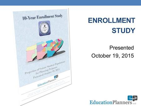 ENROLLMENT STUDY Presented October 19, 2015. Methodology Multiple sources of data  Live birth data and its correlation to kindergarten and 1 st grade.