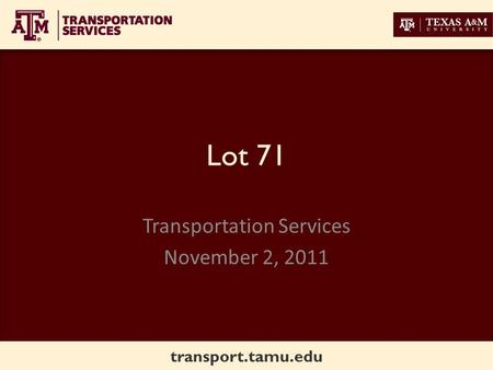 Transport.tamu.edu Lot 71 Transportation Services November 2, 2011.